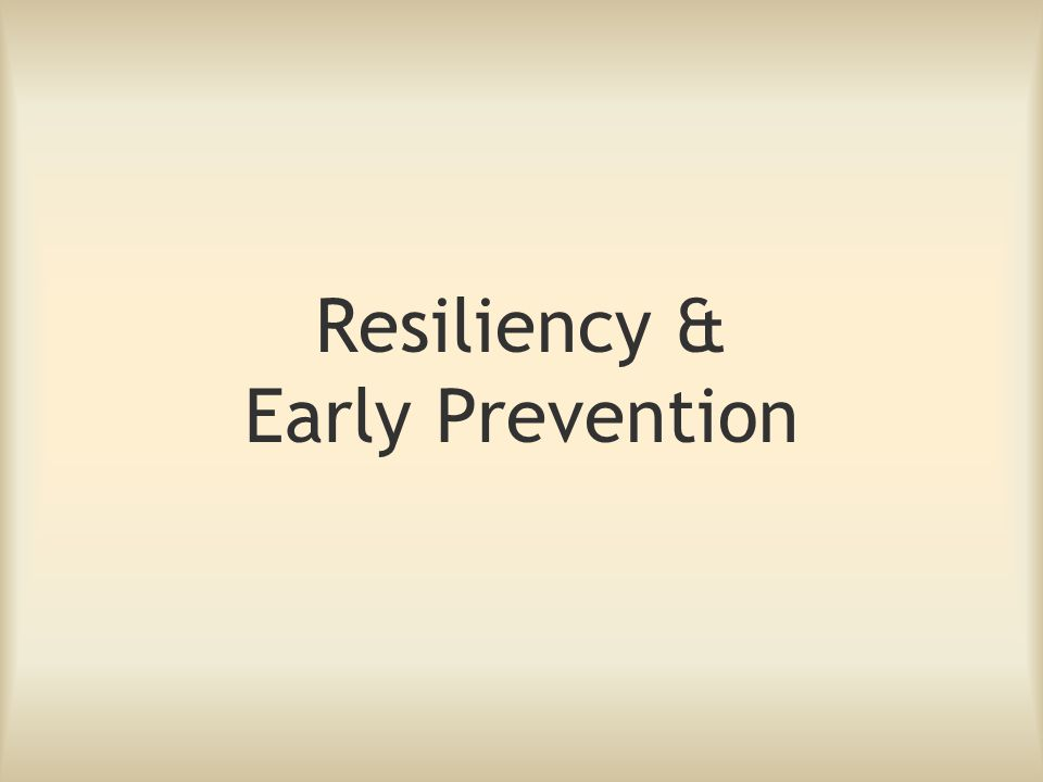 Resiliency & Early Prevention