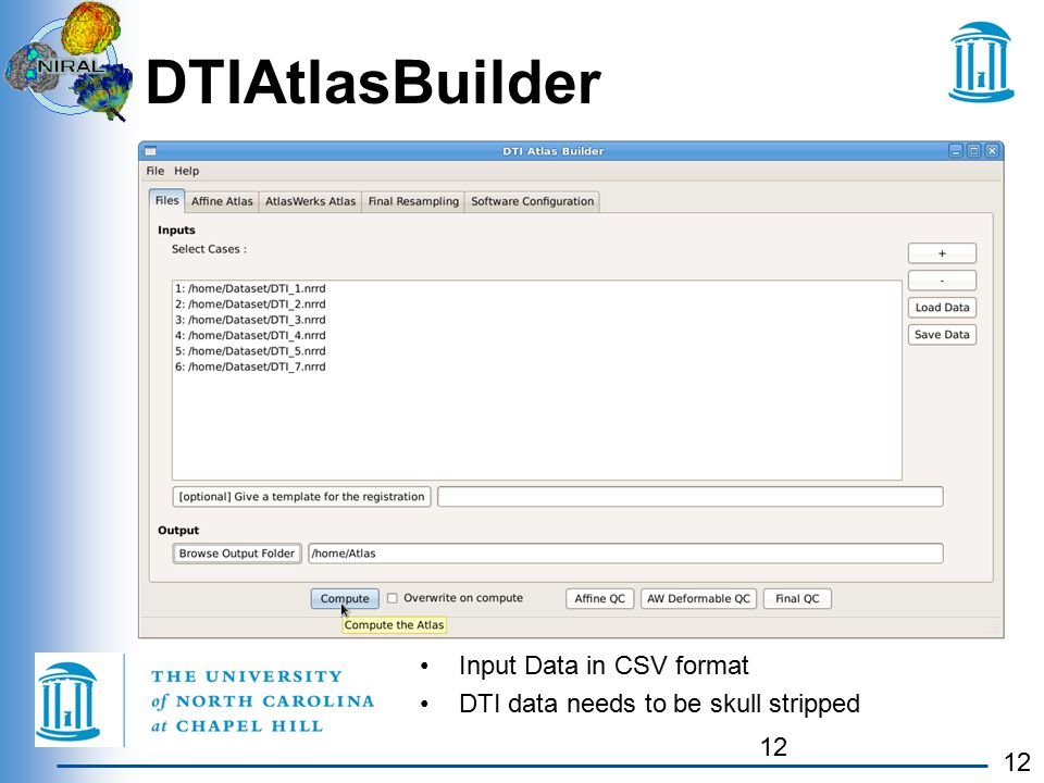 12 DTIAtlasBuilder 12 Input Data in CSV format DTI data needs to be skull stripped