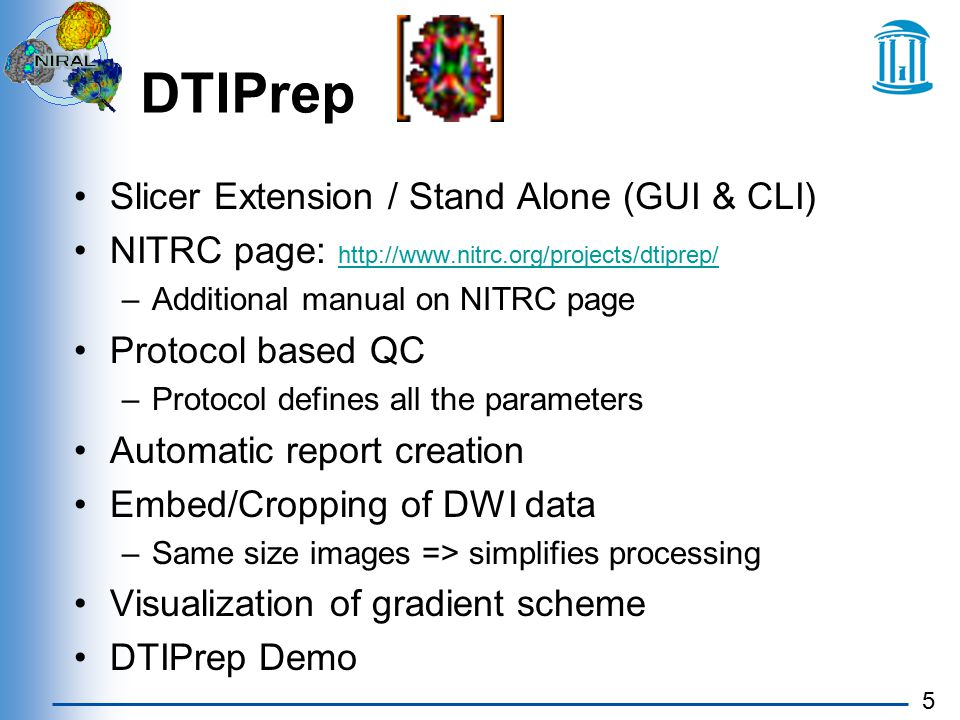5 DTIPrep Slicer Extension / Stand Alone (GUI & CLI) NITRC page: http://www.nitrc.org/projects/dtiprep/ http://www.nitrc.org/projects/dtiprep/ –Additional manual on NITRC page Protocol based QC –Protocol defines all the parameters Automatic report creation Embed/Cropping of DWI data –Same size images => simplifies processing Visualization of gradient scheme DTIPrep Demo