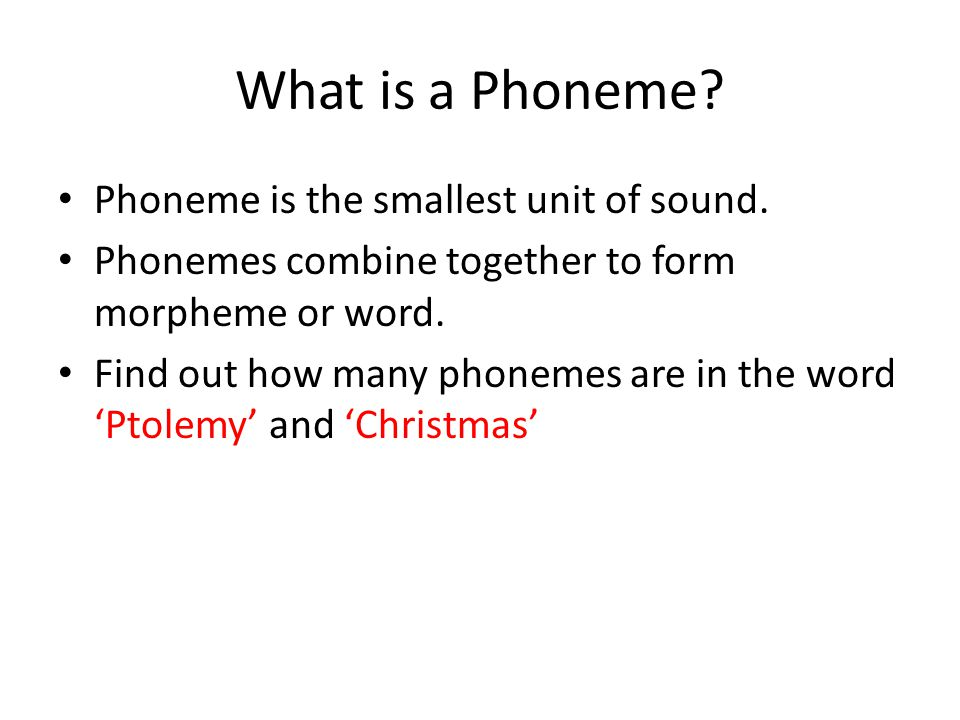 What is a Phoneme? Phoneme is the smallest unit of sound. Phonemes combine together to form morpheme or word. Find out how many phonemes are in the wo