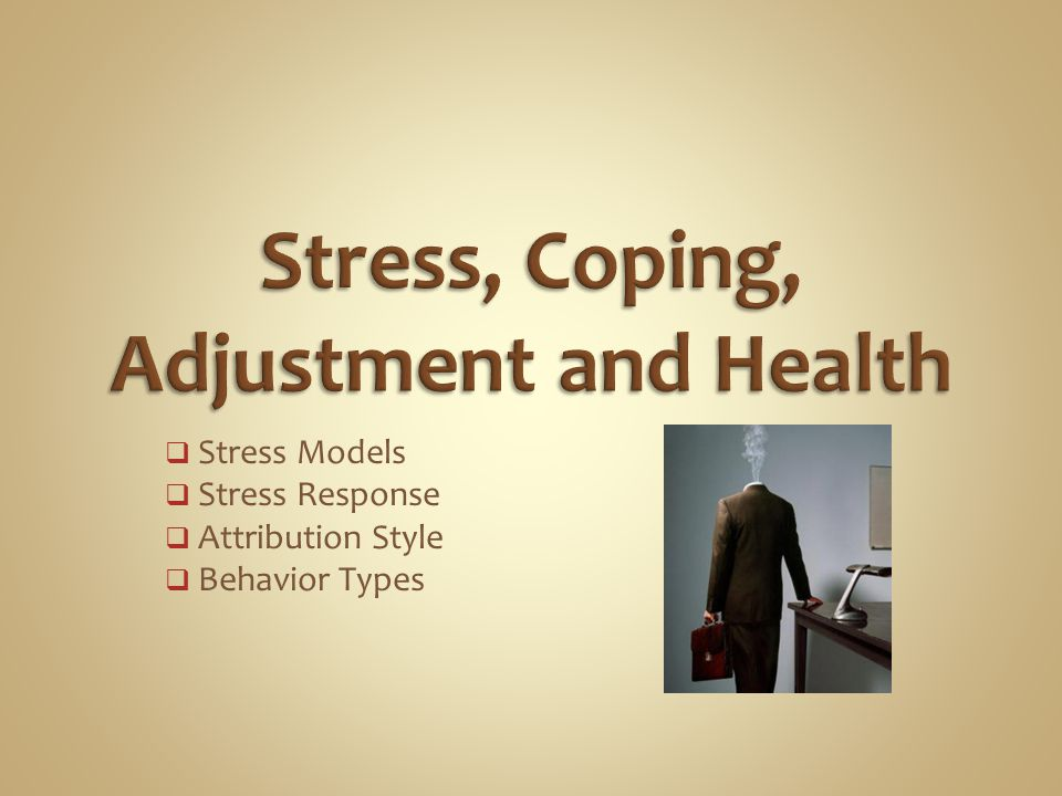  Stress Models  Stress Response  Attribution Style  Behavior Types