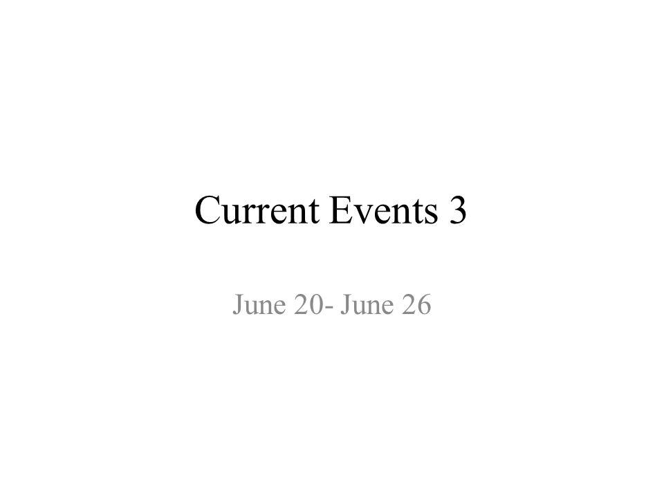Current Events 3 June 20- June 26