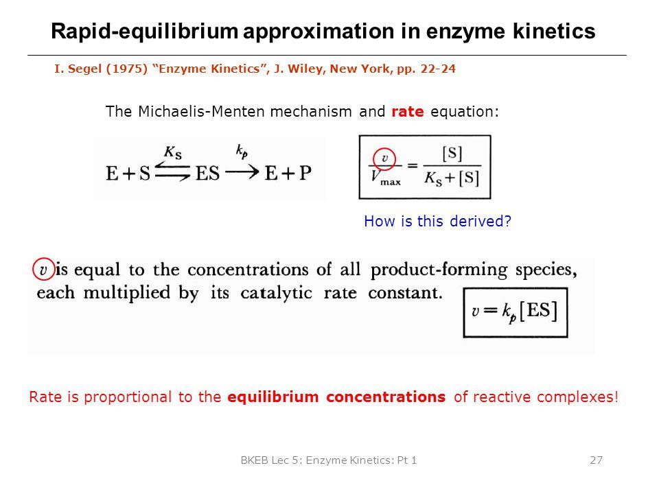 "BKEB Lec 5: Enzyme Kinetics: Pt 127 Rapid-equilibrium approximation in enzyme kinetics I. Segel (1975) ""Enzyme Kinetics"", J. Wiley, New York, pp. 22-2"