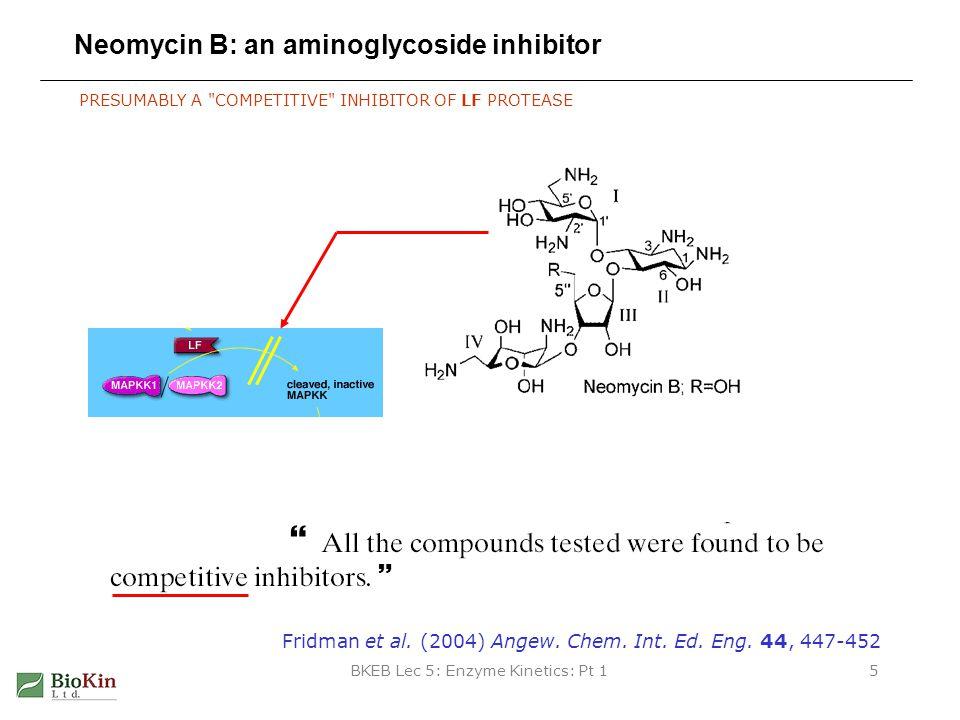 BKEB Lec 5: Enzyme Kinetics: Pt 15 Neomycin B: an aminoglycoside inhibitor PRESUMABLY A