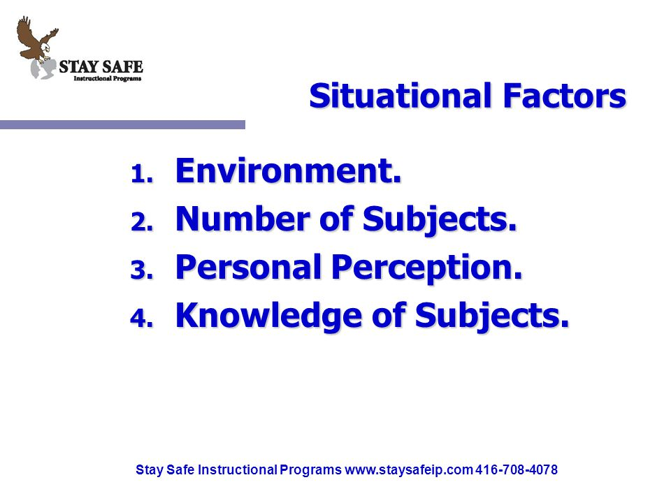 Stay Safe Instructional Programs www.staysafeip.com 416-708-4078 Situational Factors 1.