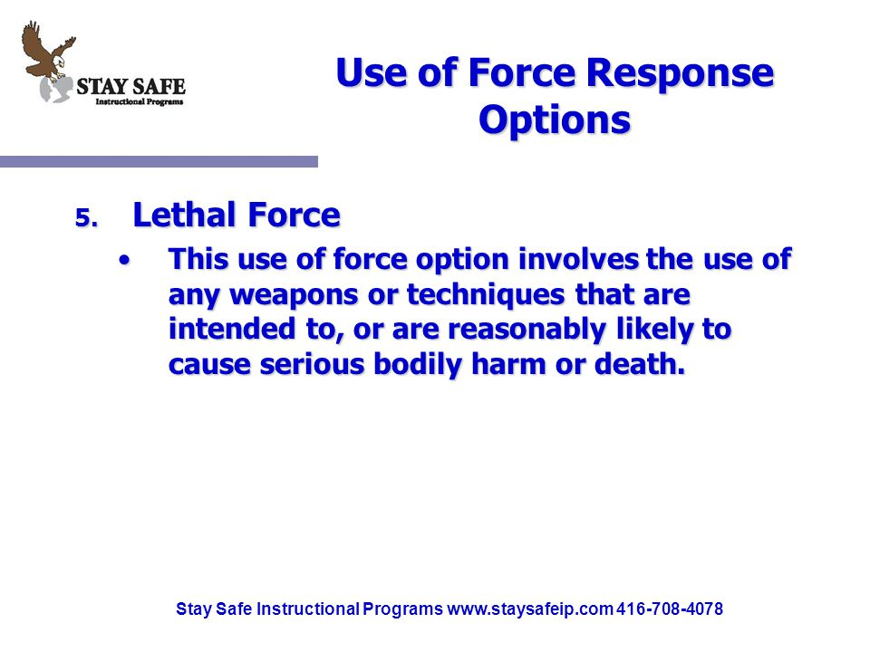 Stay Safe Instructional Programs www.staysafeip.com 416-708-4078 Use of Force Response Options 5.
