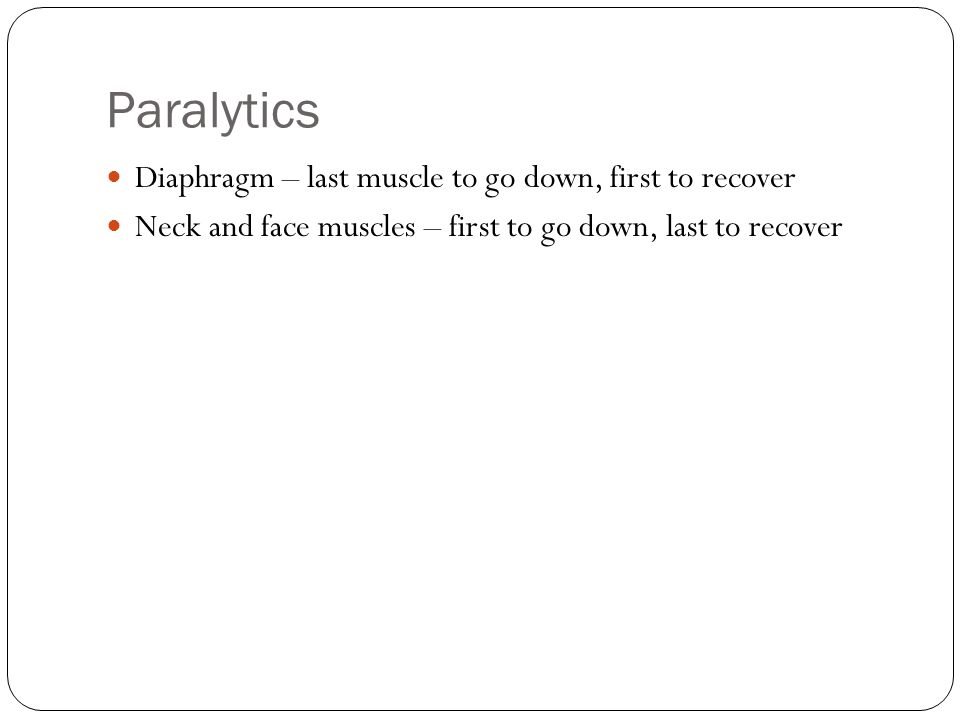 Paralytics Diaphragm – last muscle to go down, first to recover Neck and face muscles – first to go down, last to recover