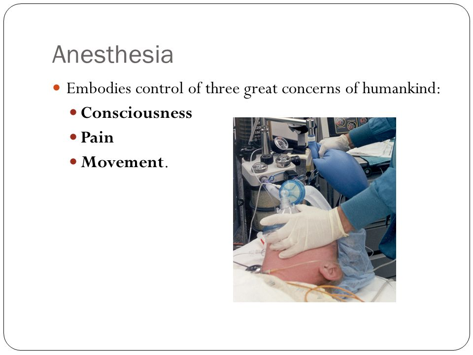 Anesthesia Embodies control of three great concerns of humankind: Consciousness Pain Movement.