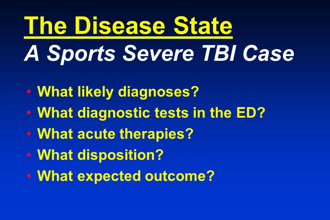 The Disease State A Sports Severe TBI Case What likely diagnoses.