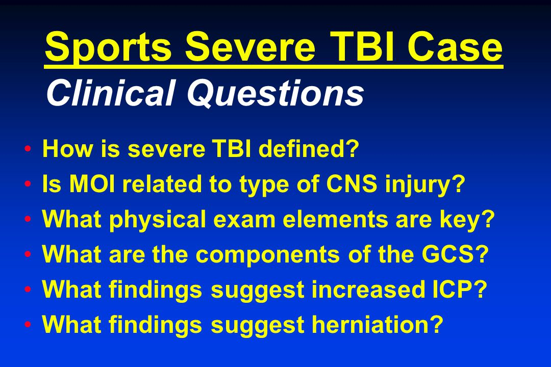 Sports Severe TBI Case Clinical Questions How is severe TBI defined.