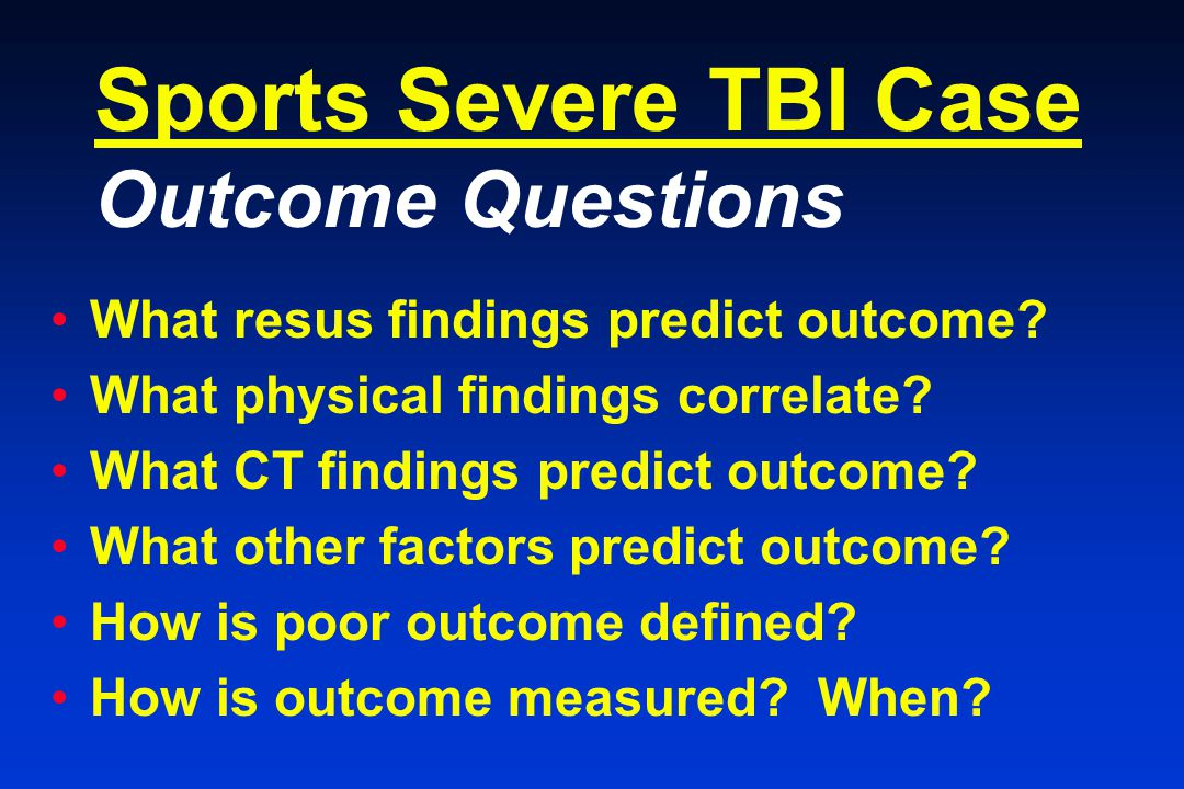 Sports Severe TBI Case Outcome Questions What resus findings predict outcome.