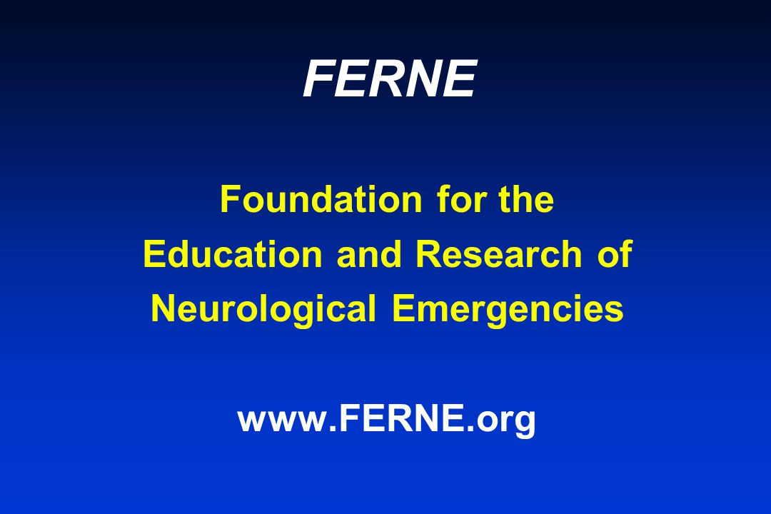 FERNE Foundation for the Education and Research of Neurological Emergencies www.FERNE.org
