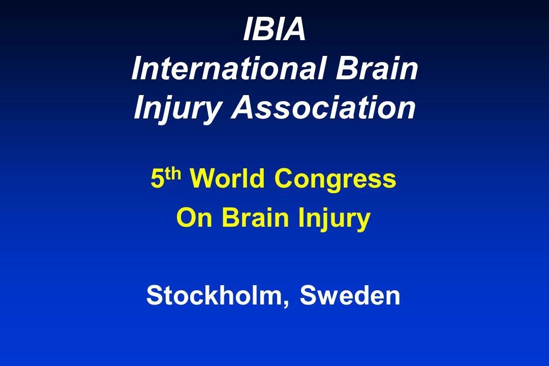 IBIA International Brain Injury Association 5 th World Congress On Brain Injury Stockholm, Sweden
