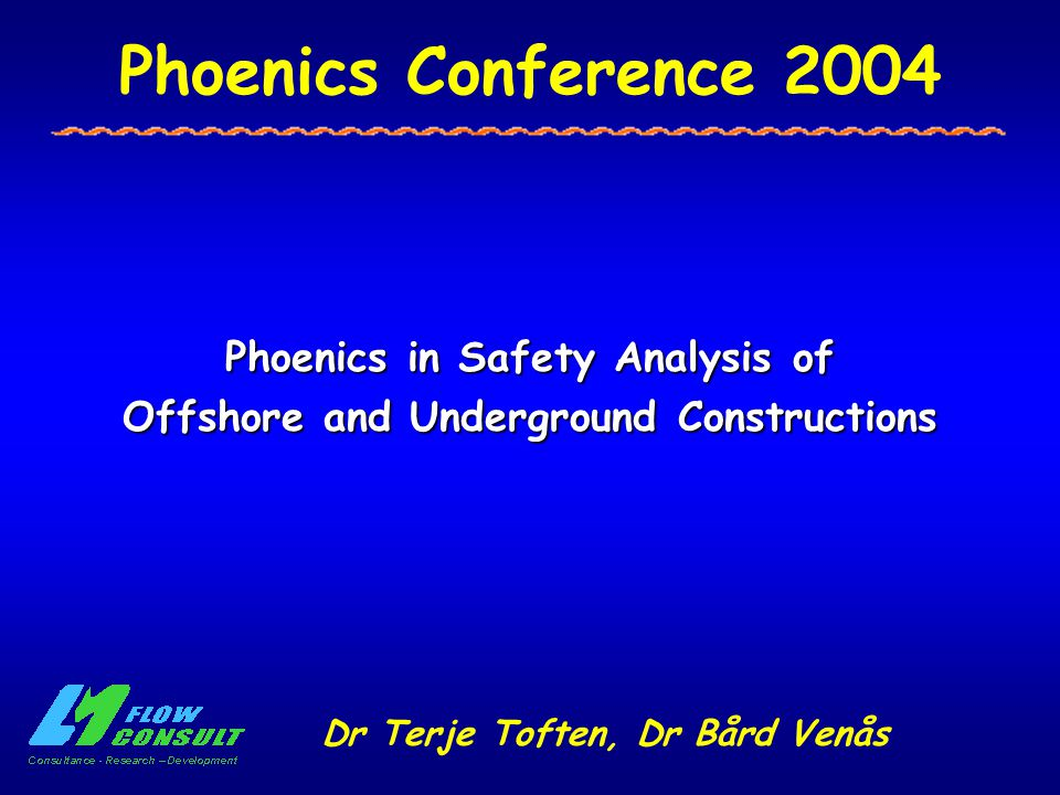Phoenics Conference 2004 Phoenics in Safety Analysis of Offshore and Underground Constructions Dr Terje Toften, Dr Bård Venås