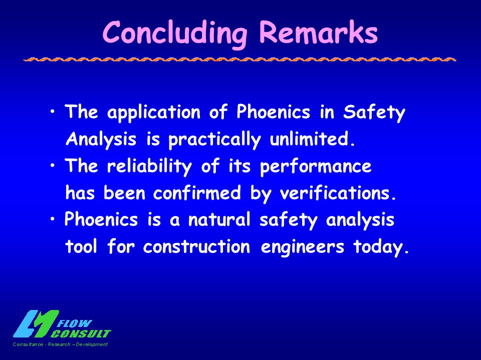 Concluding Remarks The application of Phoenics in Safety Analysis is practically unlimited.