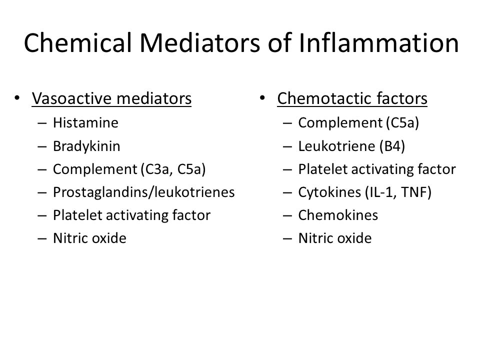 Chemical Mediators of Inflammation Vasoactive mediators – Histamine – Bradykinin – Complement (C3a, C5a) – Prostaglandins/leukotrienes – Platelet acti