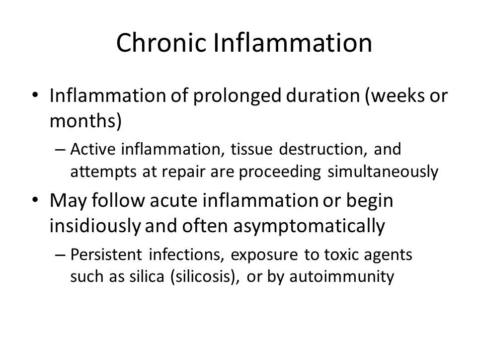 Chronic Inflammation Inflammation of prolonged duration (weeks or months) – Active inflammation, tissue destruction, and attempts at repair are procee