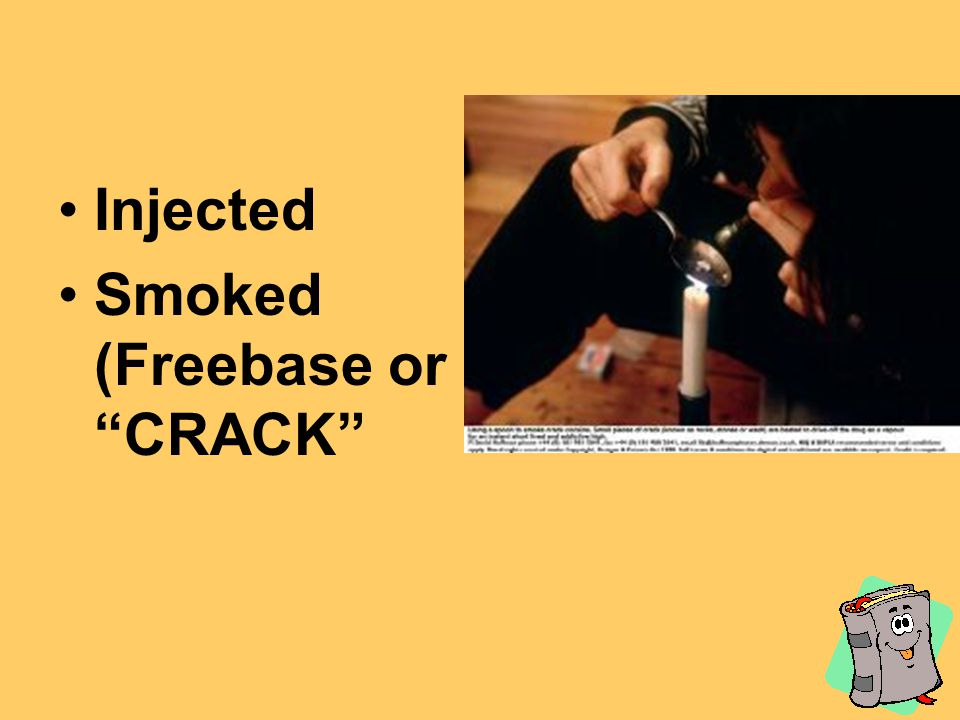 Injected Smoked (Freebase or CRACK