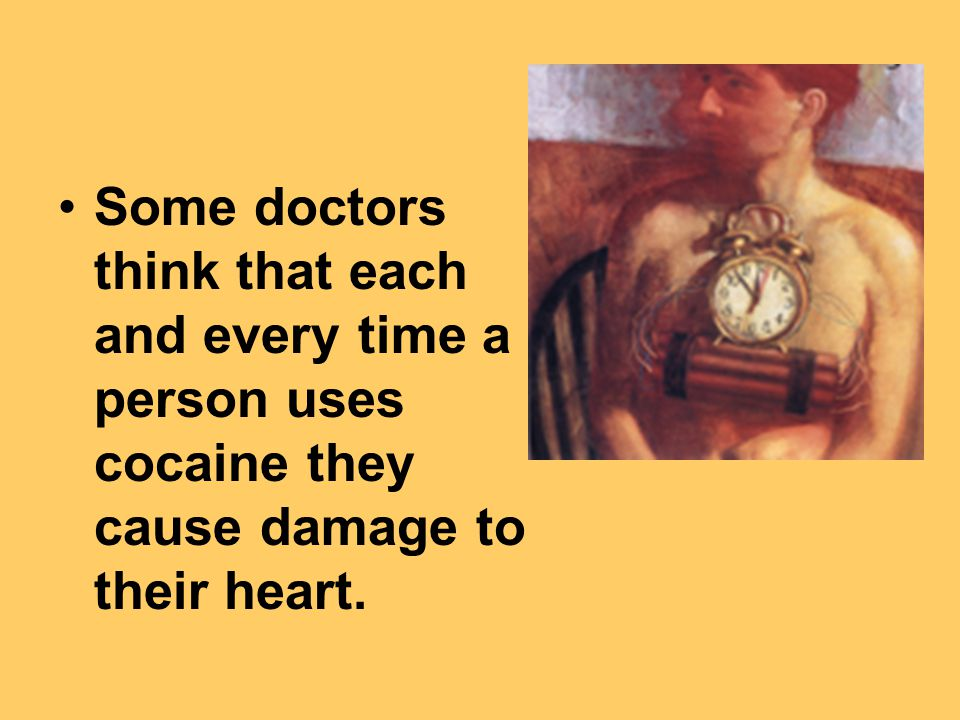 Some doctors think that each and every time a person uses cocaine they cause damage to their heart.