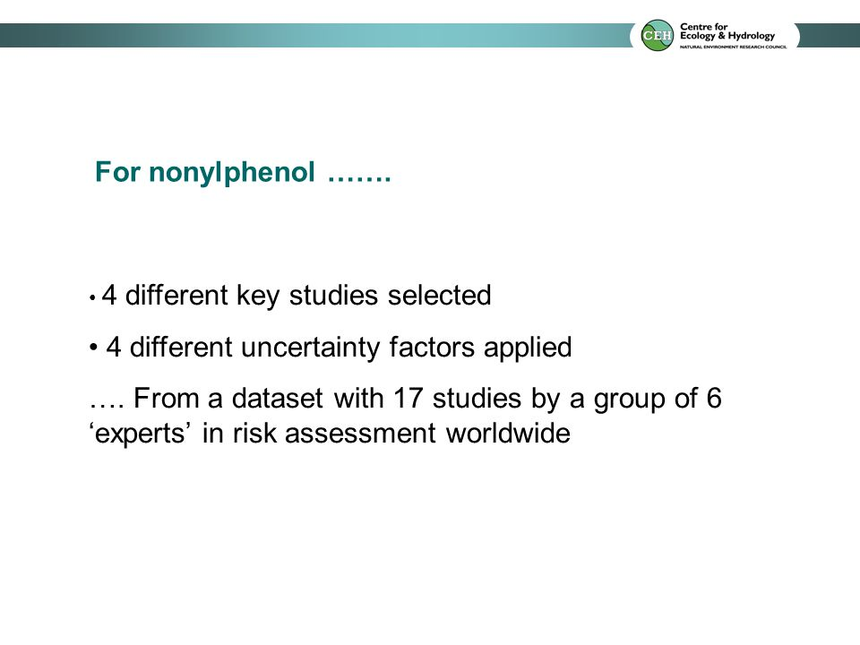 For nonylphenol ……. 4 different key studies selected 4 different uncertainty factors applied ….