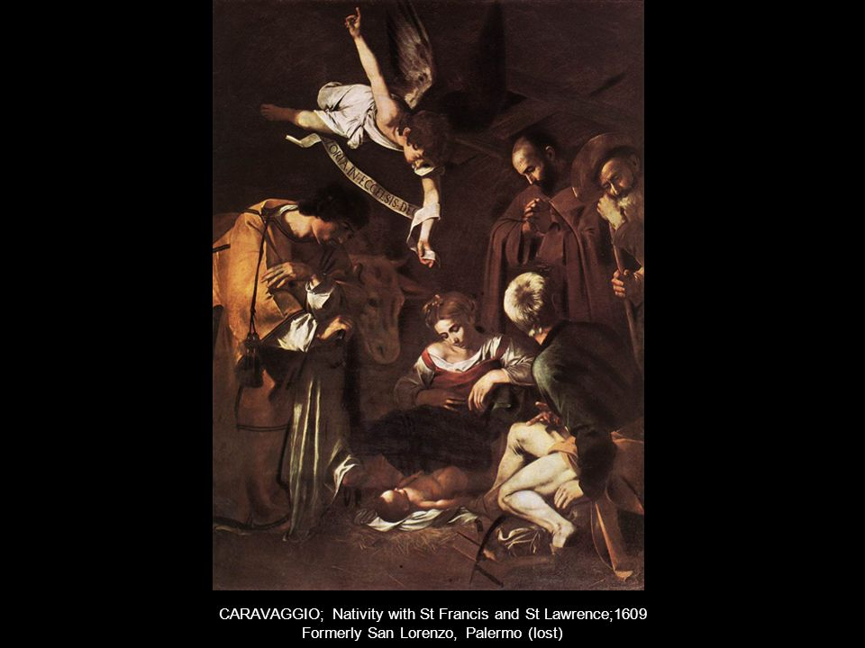 CARAVAGGIO; Nativity with St Francis and St Lawrence;1609 Formerly San Lorenzo, Palermo (lost)
