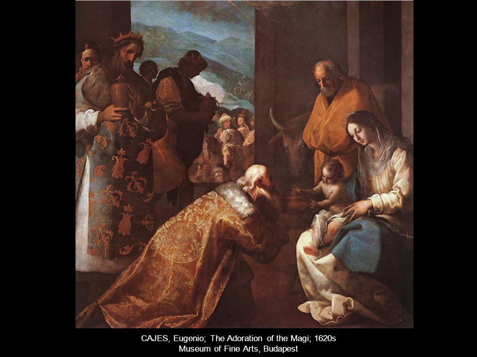 CAJES, Eugenio; The Adoration of the Magi; 1620s Museum of Fine Arts, Budapest