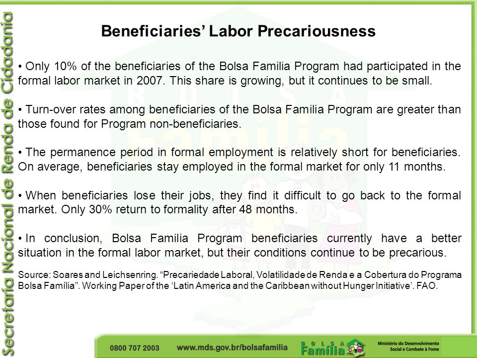 Beneficiaries' Labor Precariousness Only 10% of the beneficiaries of the Bolsa Familia Program had participated in the formal labor market in 2007.