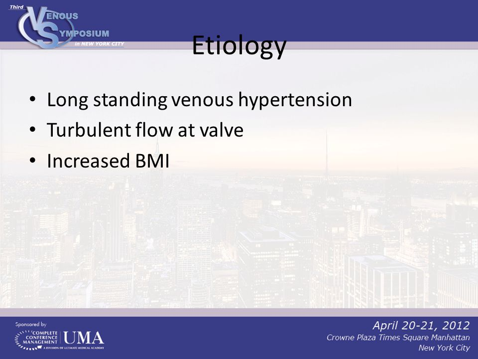 Etiology Long standing venous hypertension Turbulent flow at valve Increased BMI