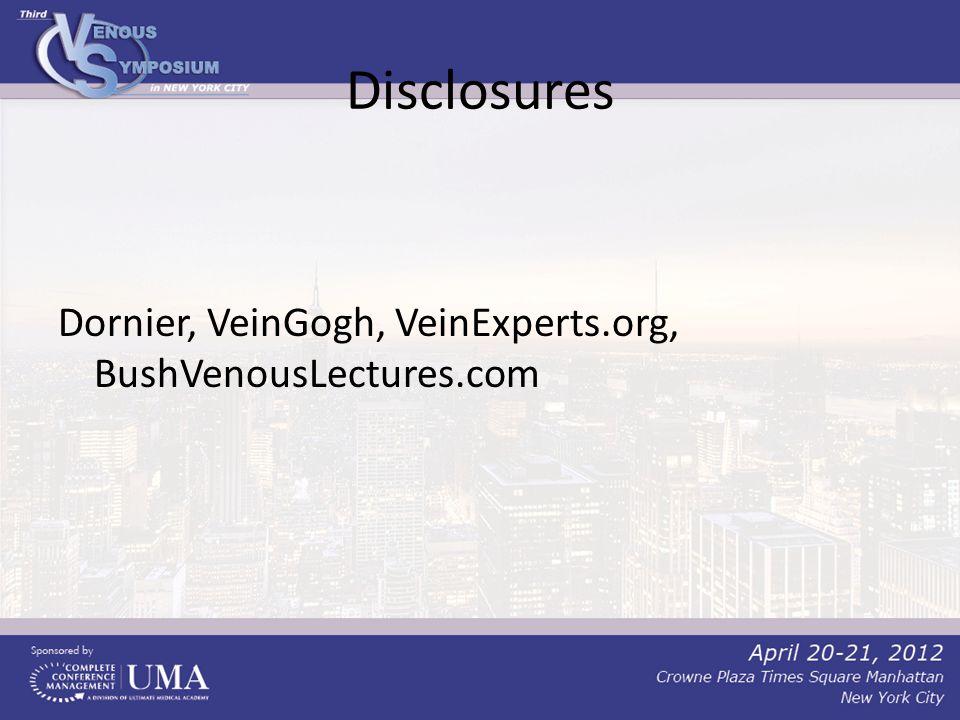 Disclosures Dornier, VeinGogh, VeinExperts.org, BushVenousLectures.com