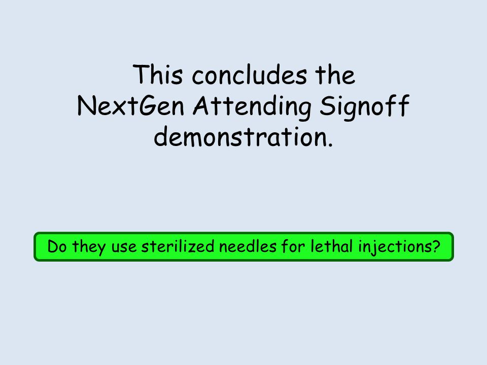 This concludes the NextGen Attending Signoff demonstration.