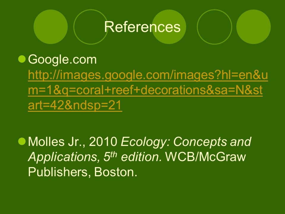References Google.com http://images.google.com/images?hl=en&u m=1&q=coral+reef+decorations&sa=N&st art=42&ndsp=21 http://images.google.com/images?hl=e