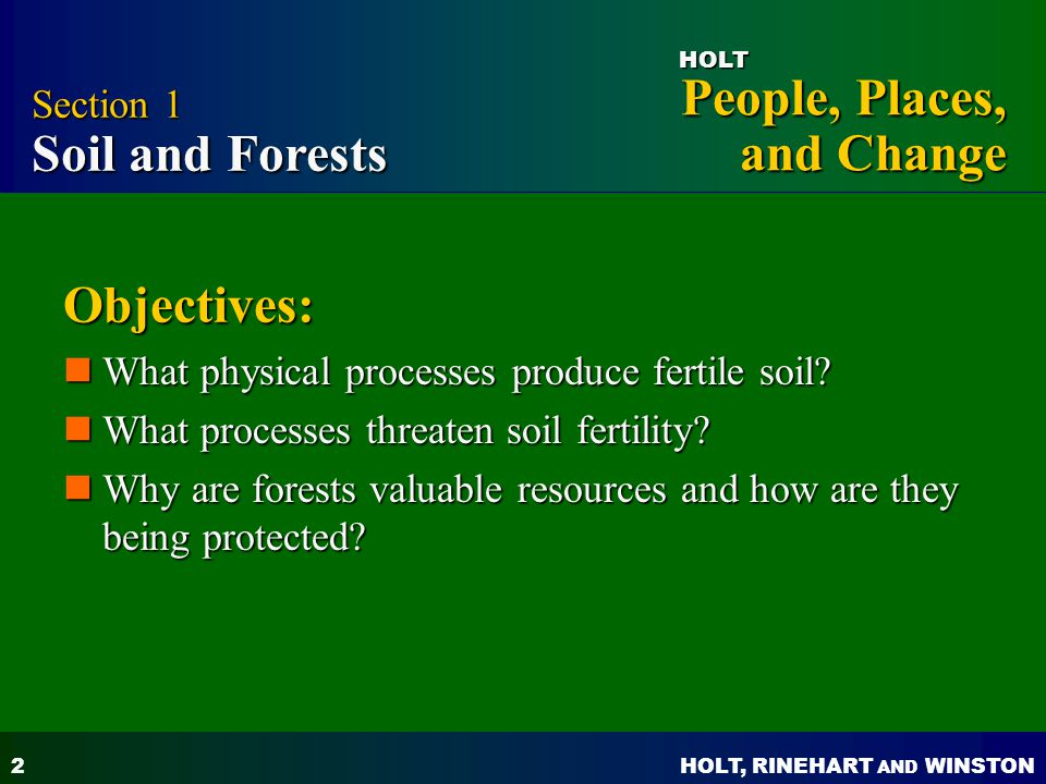 HOLT, RINEHART AND WINSTON People, Places, and Change HOLT 2 Objectives: What physical processes produce fertile soil.