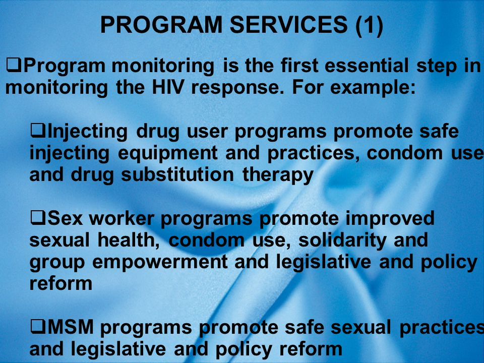 PROGRAM SERVICES (1)  Program monitoring is the first essential step in monitoring the HIV response.