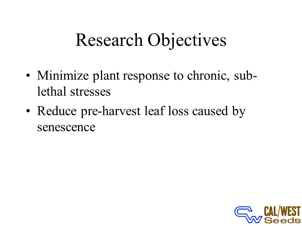 Premise of Work Most stresses are sub-lethal and result in unnecessary cessation of plant growth Senescence and responses to non-lethal stresses are genetically controlled by the plant Reduction of plant responses to senescence and non-lethal stresses will release brakes on plant growth and maximize productivity