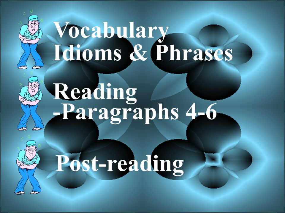 Vocabulary Idioms & Phrases Reading -Paragraphs 4-6 Post-reading