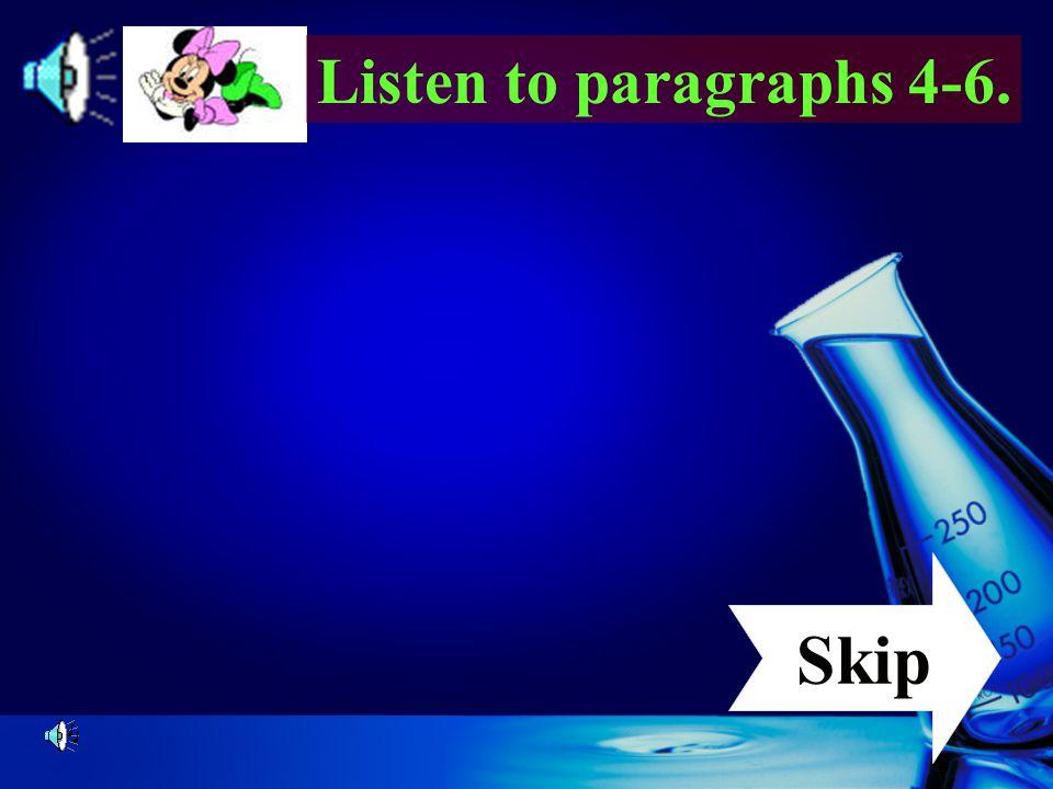 Listen to paragraphs 4-6. Skip