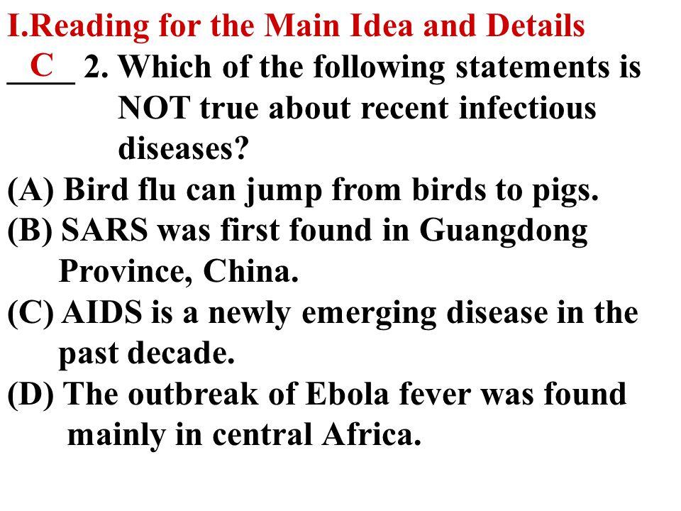 I.Reading for the Main Idea and Details ____ 1. Which of the following is the main idea of the reading? (A) Diseases can be prevented if basic rules o