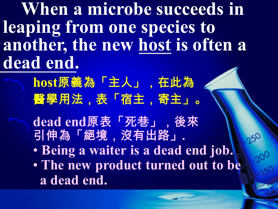 When a microbe succeeds in leaping from one species to another, the new host is often a dead end. from one to another 從一個 … 到另一個 … The wanderer has tr