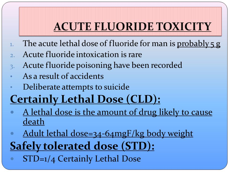 ACUTE FLUORIDE TOXICITY 1.The acute lethal dose of fluoride for man is probably 5 g 2.