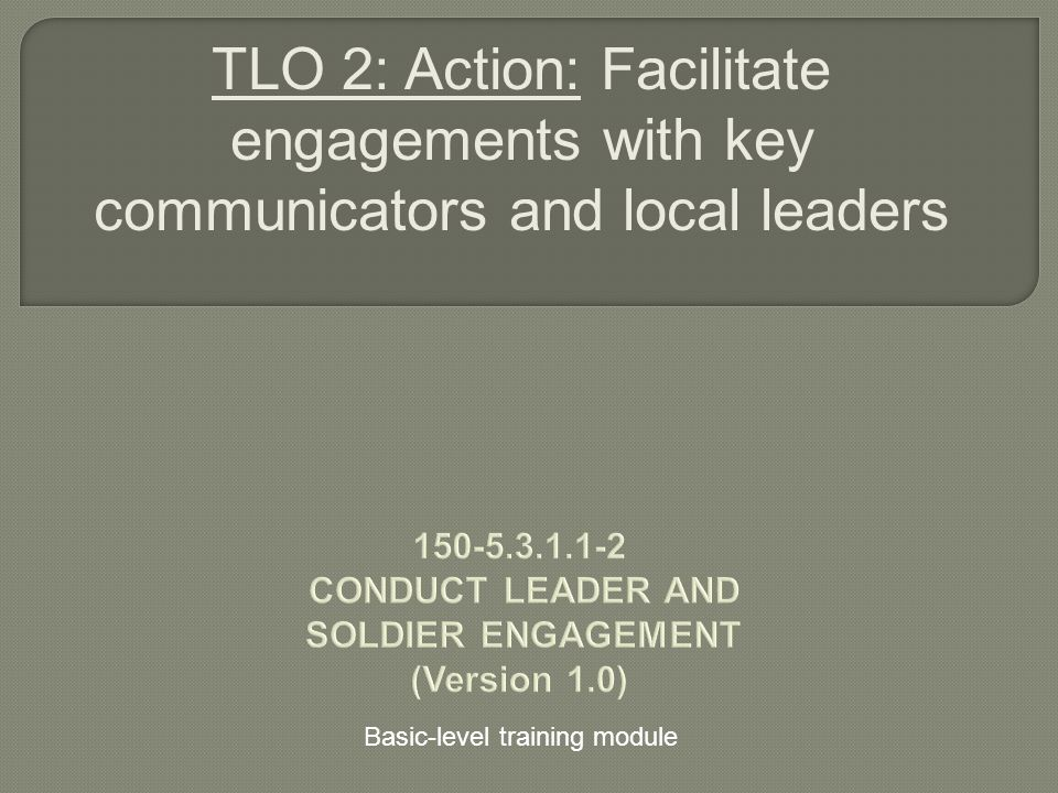 TLO 2: Action: Facilitate engagements with key communicators and local leaders Basic-level training module