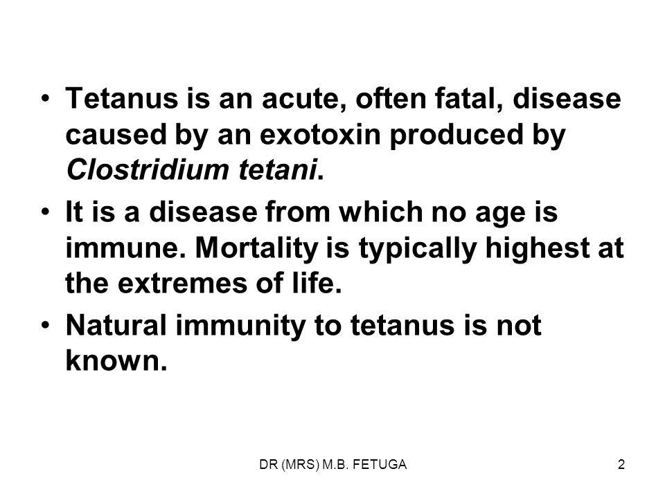 2 Tetanus is an acute, often fatal, disease caused by an exotoxin produced by Clostridium tetani.