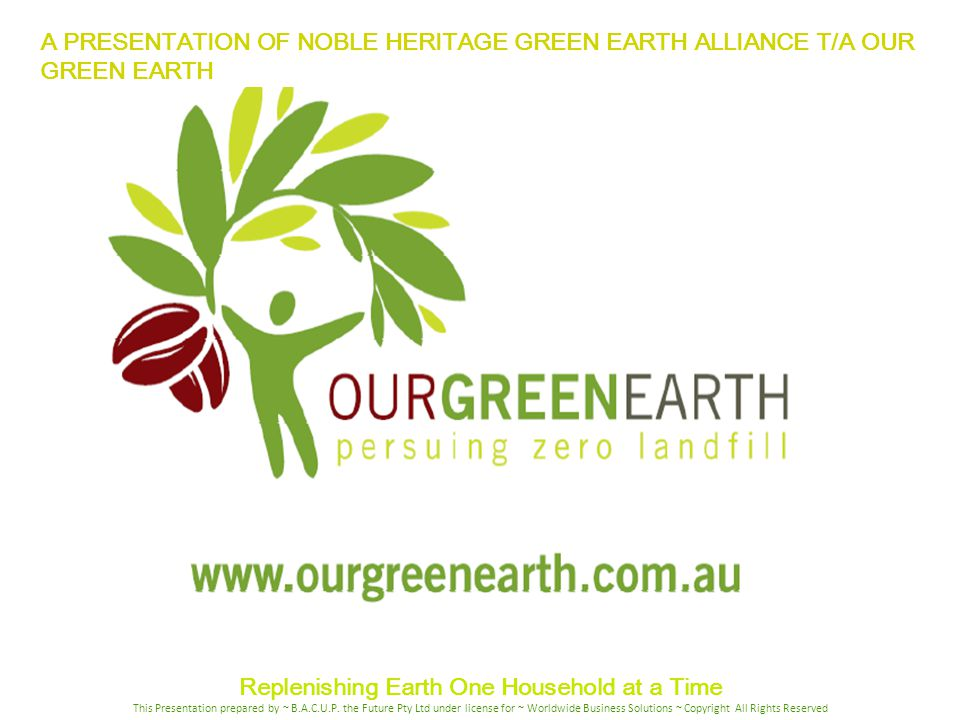 A PRESENTATION OF NOBLE HERITAGE GREEN EARTH ALLIANCE T/A OUR GREEN EARTH Replenishing Earth One Household at a Time This Presentation prepared by ~ B
