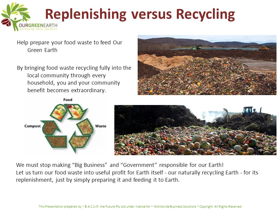 Replenishing versus Recycling Help prepare your food waste to feed Our Green Earth By bringing food waste recycling fully into the local community thr