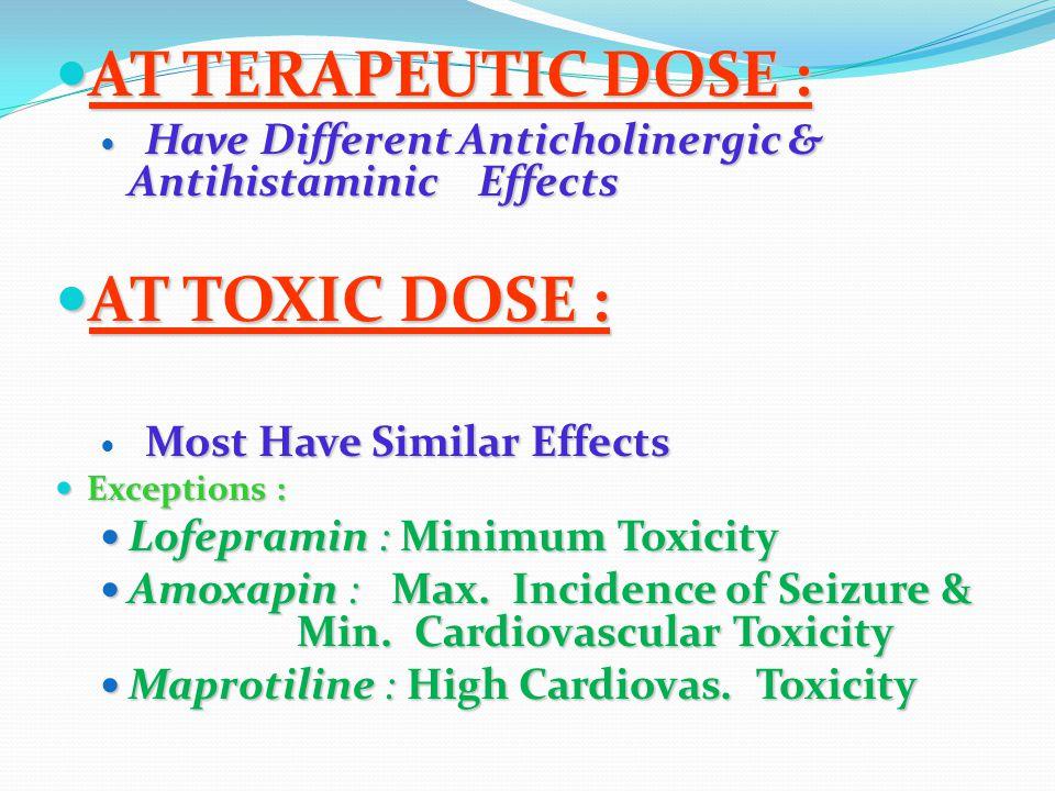 AT TERAPEUTIC DOSE : AT TERAPEUTIC DOSE : Have Different Anticholinergic & Antihistaminic Effects Have Different Anticholinergic & Antihistaminic Effe