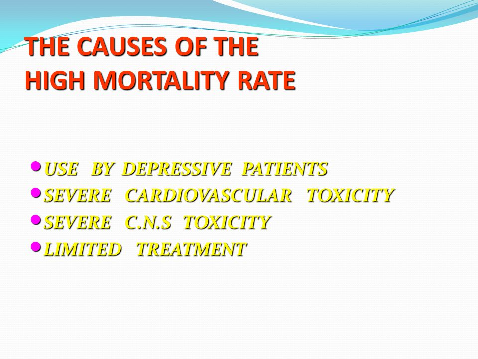 THE CAUSES OF THE HIGH MORTALITY RATE USE BY DEPRESSIVE PATIENTS USE BY DEPRESSIVE PATIENTS SEVERE CARDIOVASCULAR TOXICITY SEVERE CARDIOVASCULAR TOXIC