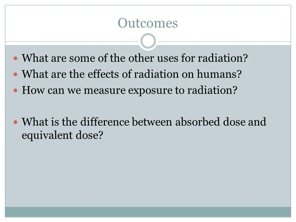Outcomes What are some of the other uses for radiation.