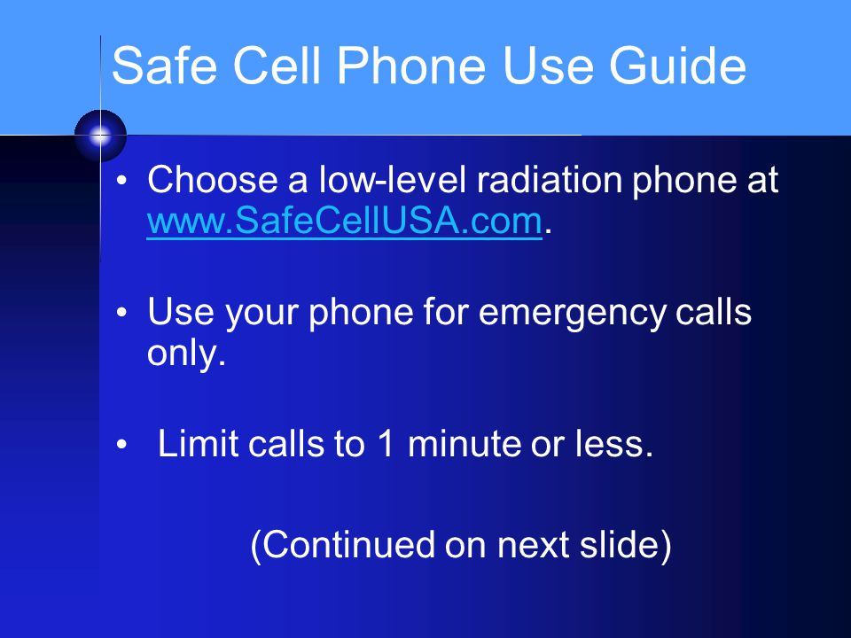 Safe Cell Phone Use Guide Choose a low-level radiation phone at www.SafeCellUSA.com. www.SafeCellUSA.com Use your phone for emergency calls only. Limi