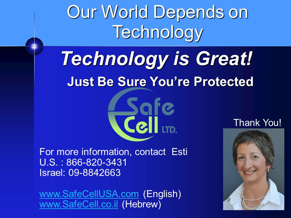 Just Be Sure You're Protected Technology is Great! Our World Depends on Technology ll For more information, contact Esti U.S. : 866-820-3431 Israel: 0