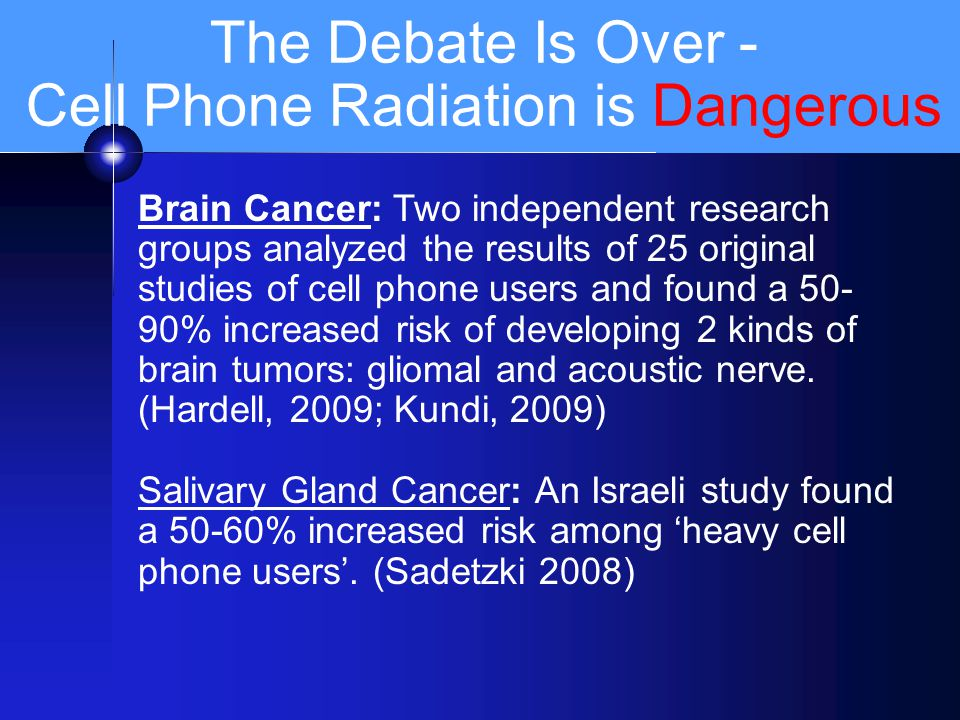 The Debate Is Over - Cell Phone Radiation is Dangerous Brain Cancer: Two independent research groups analyzed the results of 25 original studies of ce