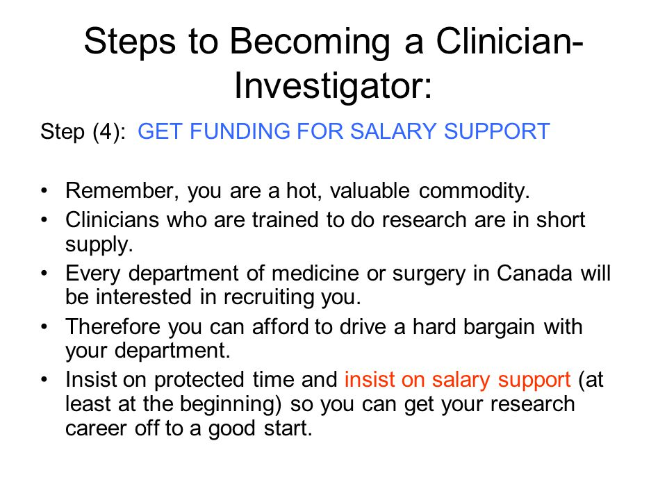 Steps to Becoming a Clinician- Investigator: Step (4): GET FUNDING FOR SALARY SUPPORT Remember, you are a hot, valuable commodity.